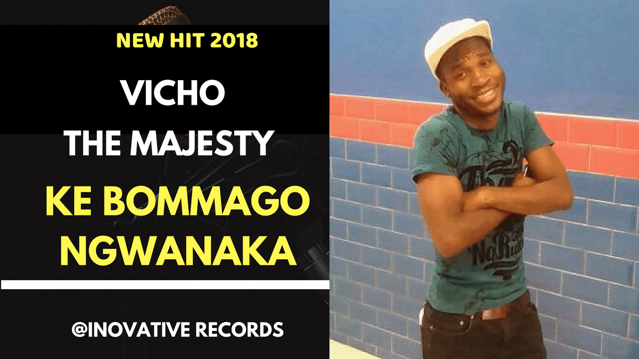 Vicho The Majesty - Ke Bommago Ngwanaka
