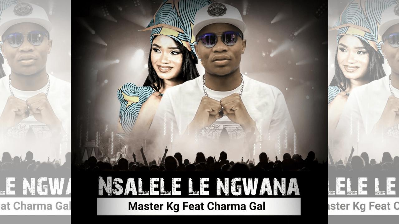 Master KG - Nsalele Le Ngwana