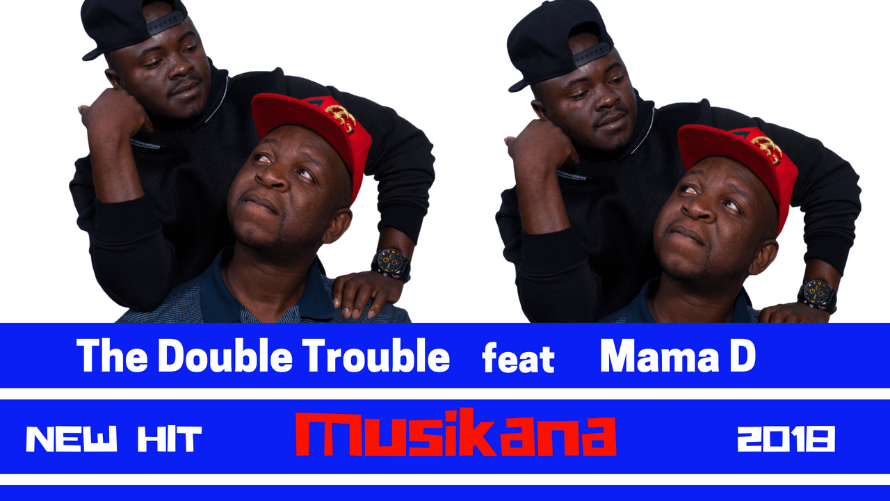 The Double Trouble ft Mama D - Musikana