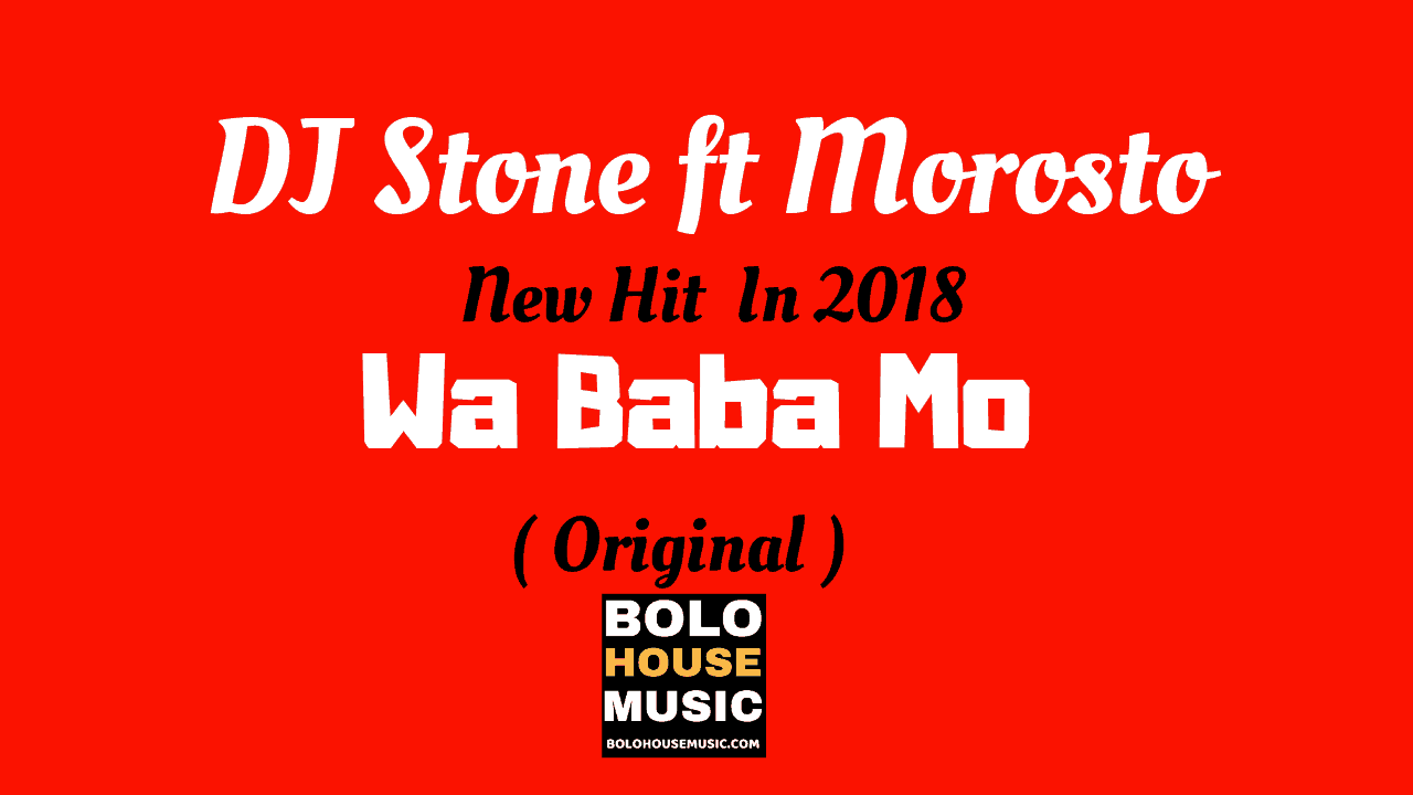 DJ Stone - Wa Baba Mo ft Morosto