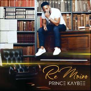Prince Kaybee - Re Mmino Album