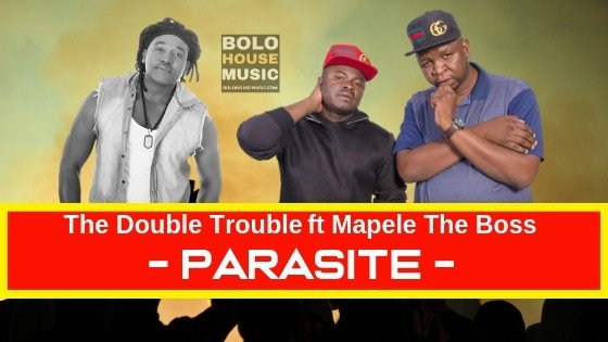 The Double Trouble ft Mapele The Boss - Parasite