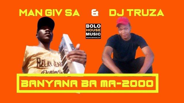 Man Giv SA & DJ Truza - Banyana Ba Ma 2000