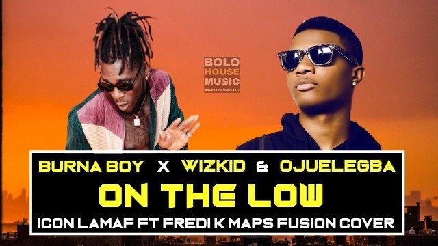 Burna Boy ft Wizkid - On the low x Ojuelegba
