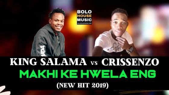 King Salama - Makhi Ke Hwela Eng ft Crissenzo