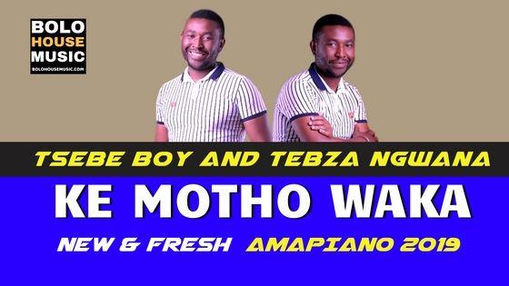 Tsebe Boy and Tebza Ngwana - Ke Motho Waka