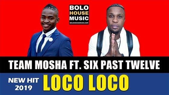 Team Mosha - Loco Loco ft Six Past Twelve
