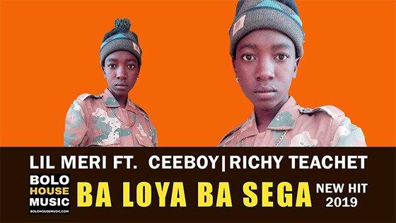 Lil Meri - Ba Loya Ba Sega ft Ceeboy & Richy Teanet