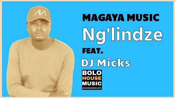 Magaya Music - Ng'lindze ft DJ Micks