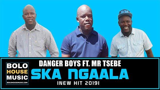 Danger Boys - Ska Ngaala ft Mr Tsebe