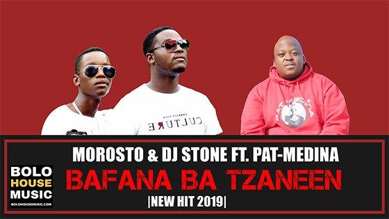 Morosto & DJ Stone - Bafana Ba Tzaneen Ft Pat Medina