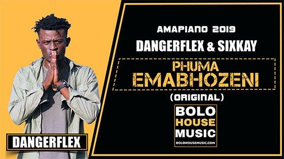 DangerFlex & SixKay - Phuma Emabhozeni