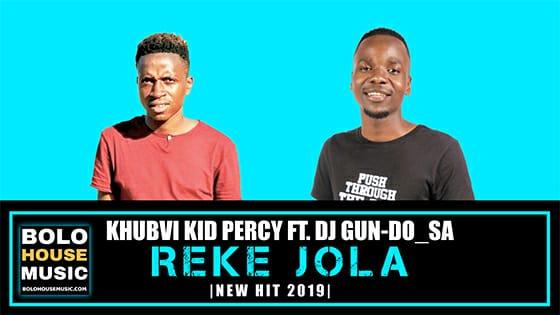 Khubvi KID Percy - Reke Jola ft Dj Gun-doSA
