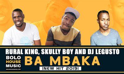 Rural King, Skully Boy x DJ Legusto - Ba Mbaka