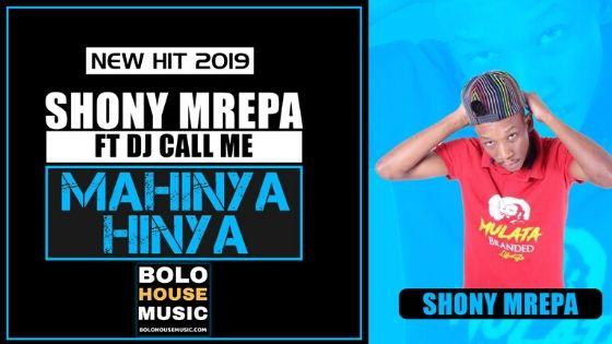 Shony Mrepa - Mahinya Hinya Ft DJ Call Me