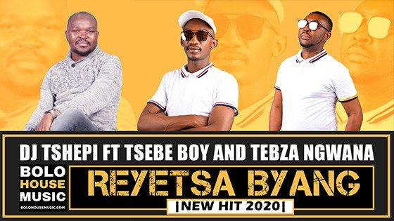 DJ Tshepi - Reyetsa Byang ft Tsebe Boy x Tebza Ngwana