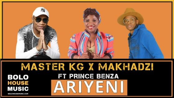 Ariyeni - Master KG & Makhadzi ft Prince Benza