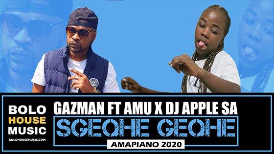 Gazman - Sgeqhe Geqhe Ft Amu x DJ Apple SA
