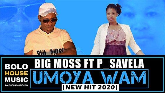 Big Moss - Umoya Wam ft P_Savela