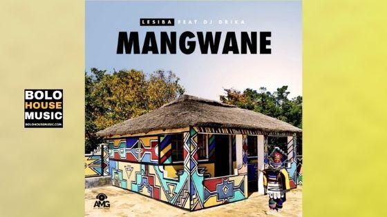 Lesiba - Mangwane ft Dj Drika