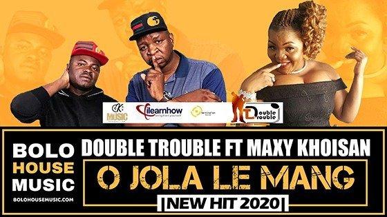 The Double Trouble - O Jola Le Mang ft Maxy Khoisan