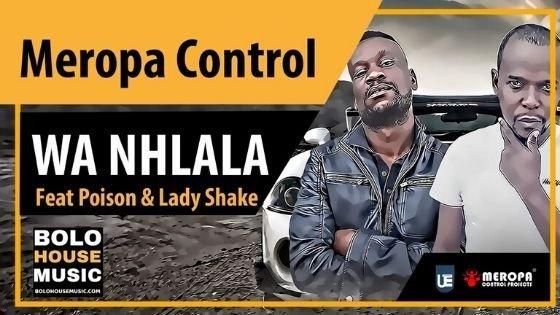 Meropa Control - Wa Nhlala ft Poison & Lady Shake