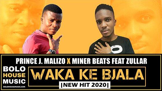 Prince J.Malizo x Miner Beats - Waka Ke Bjala ft Zullar