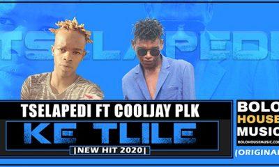 Ke Tlile - Tselapedi feat Cooljay Plk