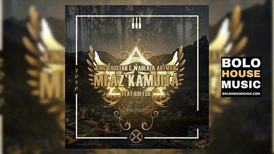 King Khustah & Wadlala Artman - Mfaz'kamjita ft Boi Luu