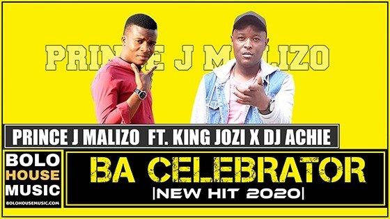 Prince J Malizo - Ba Celebrator Ft. King Jozi x Dj Achie