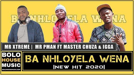 Mr Xtreme x Mr P Man - Ba Nhloyela Wena ft Master Chuza & Igga