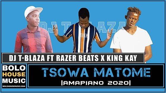 DJ T-Blaza - Tsowa Matome ft Razer Beats x King Kay