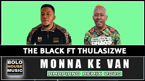 The Black - Monna Ke Van ft Thulasizwe (Amapiano Remix)