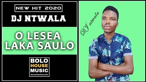 DJ Ntwala - O Lesea Laka Saulo