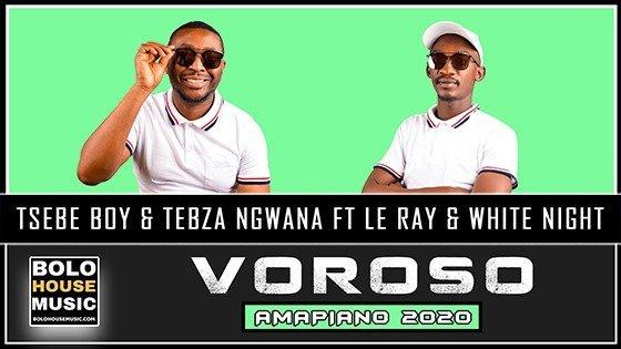 Tsebe Boy & Tebza Ngwana - Voroso ft Le Ray x White Night