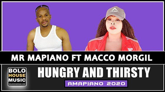 Mr Mapiano - Hungry & Thirsty ft MaCco Morgil