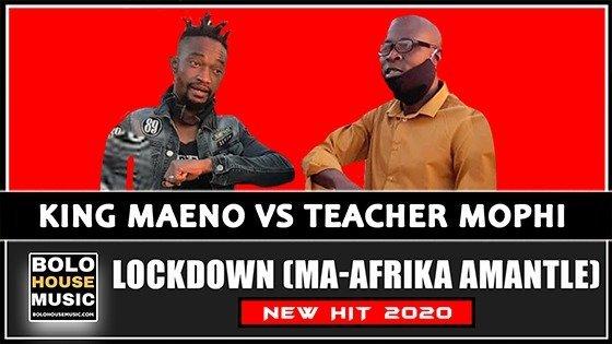 King Maeno vs Teacher Mophi - Lockdown(Ma-Afrika Amantle)