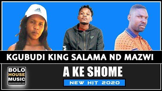 Kgubudi x King Salama & Mazwi - A Ke Shome