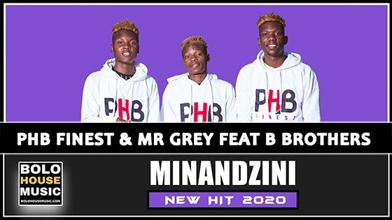 PHB Finest & Mr Grey - Minandzini Ft B Brothers