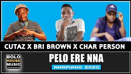 Cutaz x Bri Brown x Char Person - Pelo Ere Nna (Piano Mix)