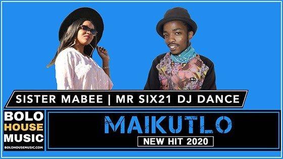 Sister Mabee x Mr Six21 DJ Dance - Maikutlo