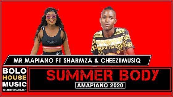 Mr Mapiano - Summer Body Ft Sharmza & Cheeziimusiq