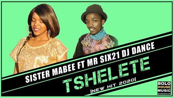 Sister Mabee - Tshelete Feat Mr Six21 DJ Dance