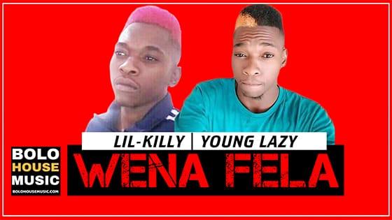 Lil-Killy & Young Lazy - Wena Fela