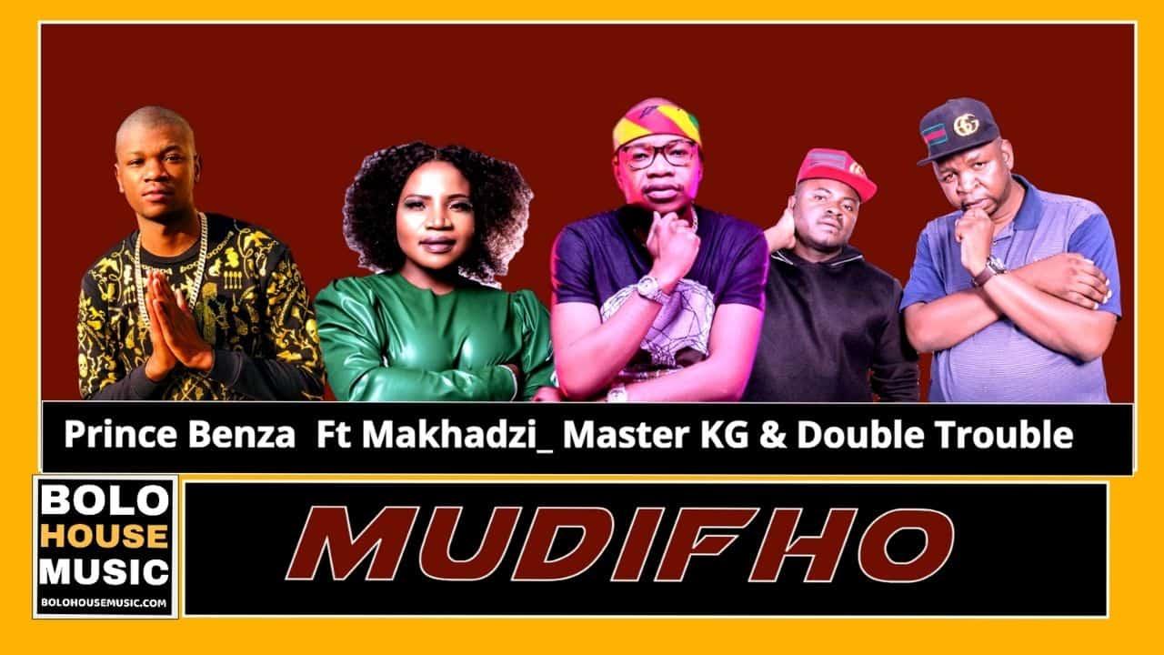 Prince Benza - Mudifho Ft Master kg_ Makhadzi & The Double Trouble