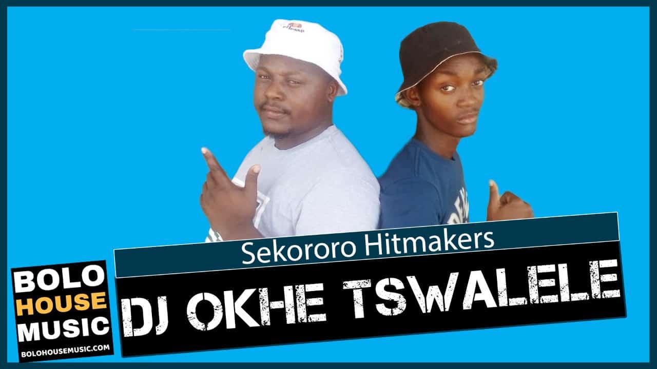 Sekororo Hitmakers - DJ Okhe Tswalele