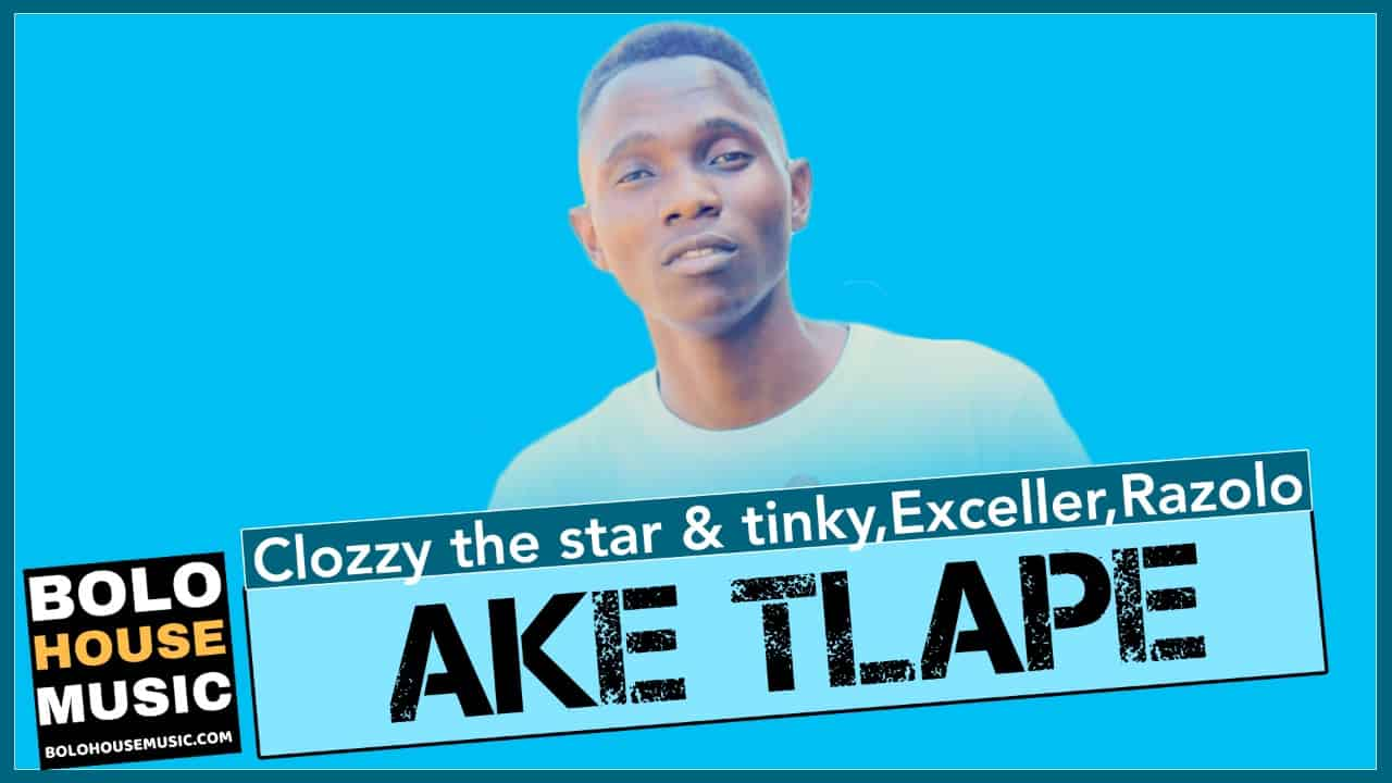 Clozzy the Star x Tinky - Ake Tlape Ft. Exceller & Razolo