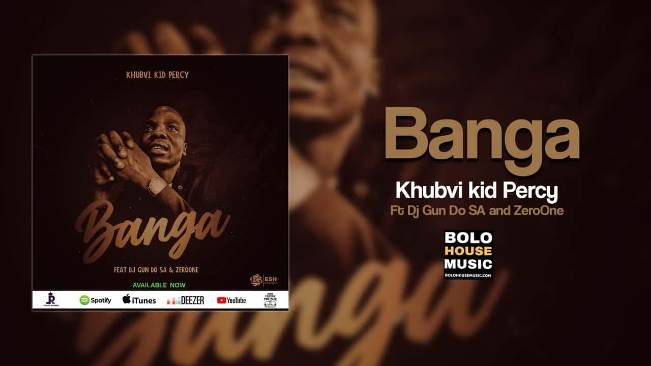Khubvi Kid Percy - Banga Ft. Dj Gun Do SA & ZeroOne
