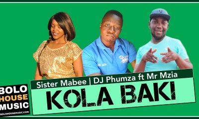 Sister Mabee x DJ Phumza - Kola Baki Feat. Mr Mzia
