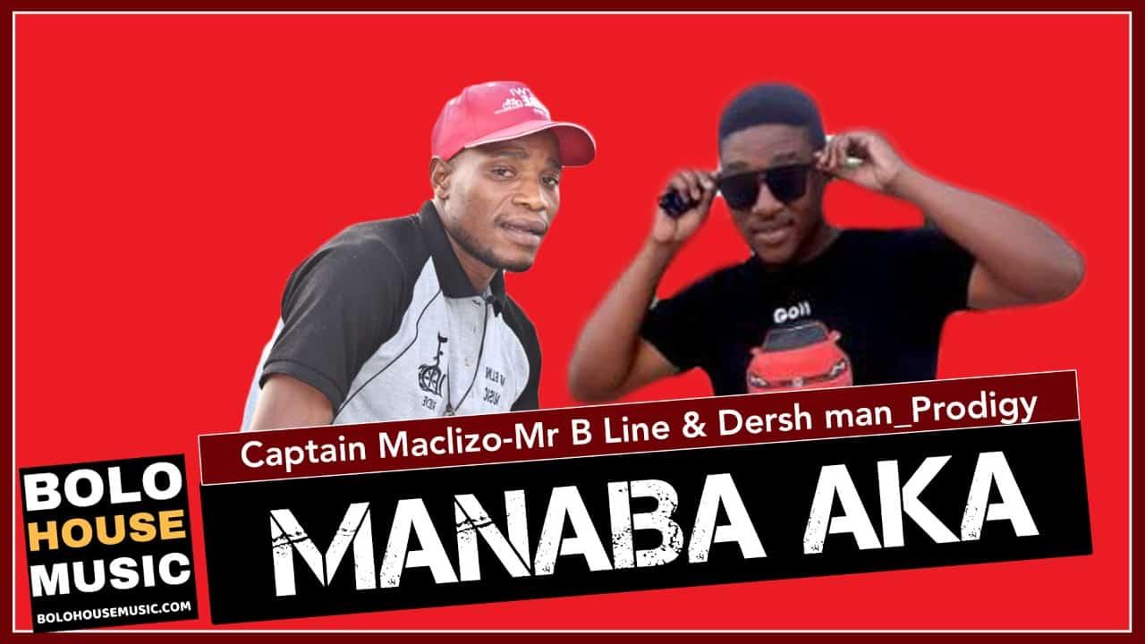 Manaba Aka - Captain Maclizo x Mr B Line & Dersh Man_Prodigy